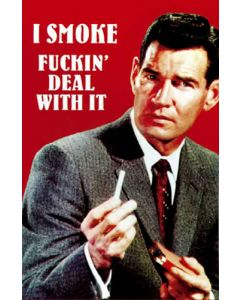 I Smoke. Fuckin' Deal With It - Poster